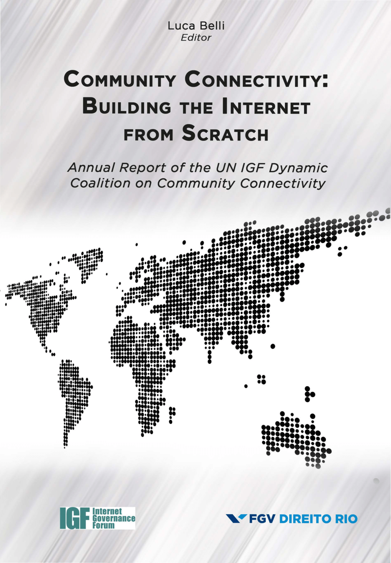 Community connectivity : building the Internet from scratch: annual report of the UN IGF Dynamic Coalition on Community Connectivity